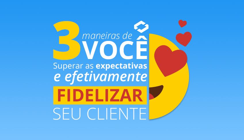 9b4d1f151 3 maneiras de você superar as expectativas e efetivamente fidelizar seus  clientes