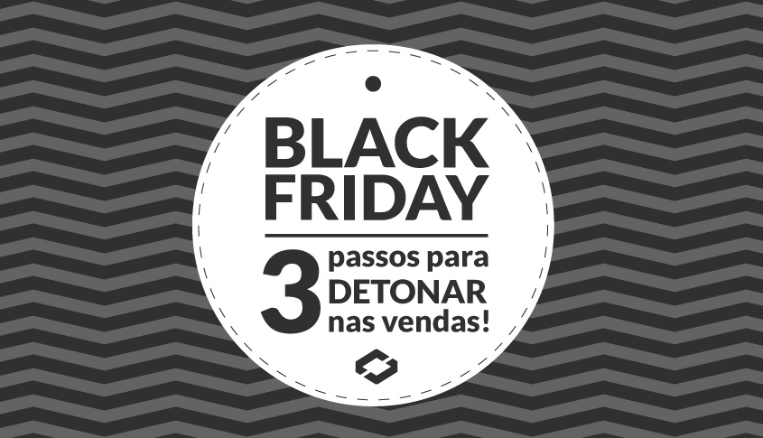 Black Friday – 3 passos para detonar nas vendas