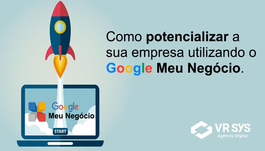 Como Potencializar A Sua Empresa Utilizando O Google Meu Negocio