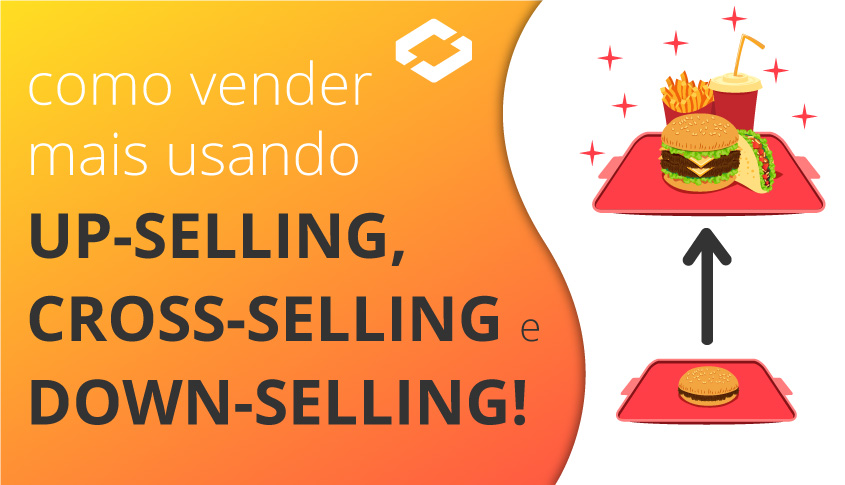 Como vender mais usando Cross-Selling, Up-Selling e Down-Selling