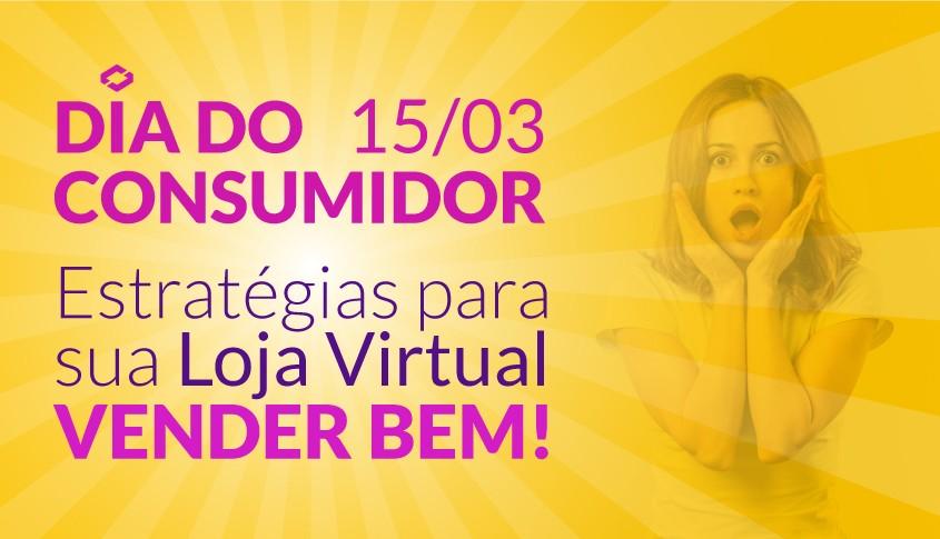 48808c5e044b90 Dia do Consumidor – Estratégias para sua Loja Virtual vender bem ...