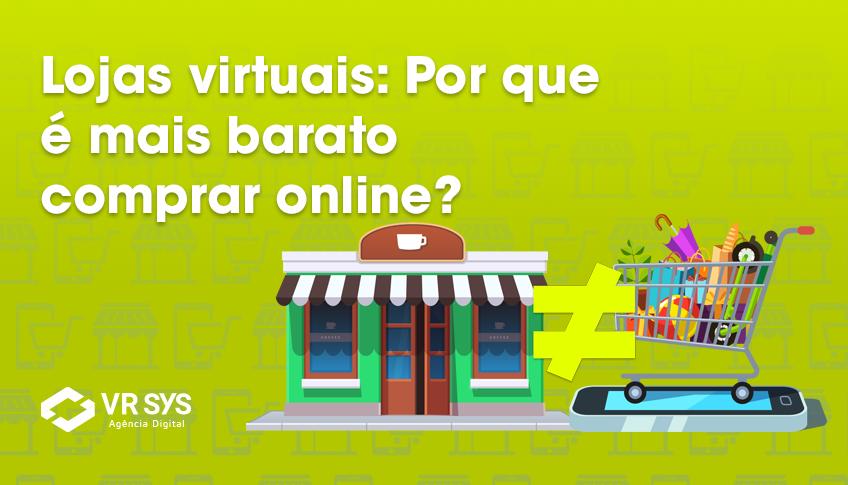 02c50f710 Lojas virtuais: Por que é mais barato comprar online? - VR SYS ...