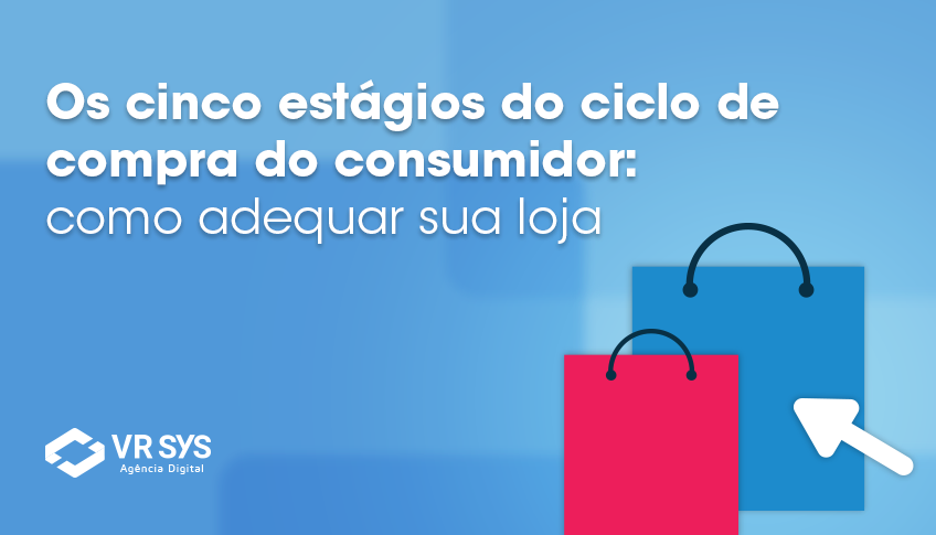 9666f743714fb3 Os cinco estágios do ciclo de compra do consumidor: como adequar sua ...